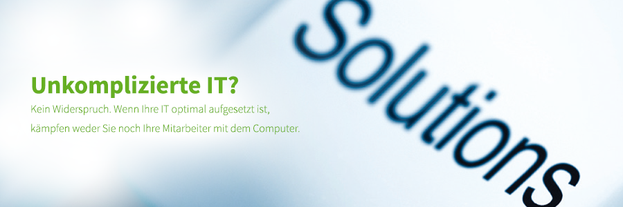 Unkomplizierte IT? Kein Widerspruch. Wenn Ihre IT optimal aufgesetzt ist, kämpfen weder Sie noch Ihre Mitarbeiter mit dem Computer. EDV-Bertung und IT-Service.